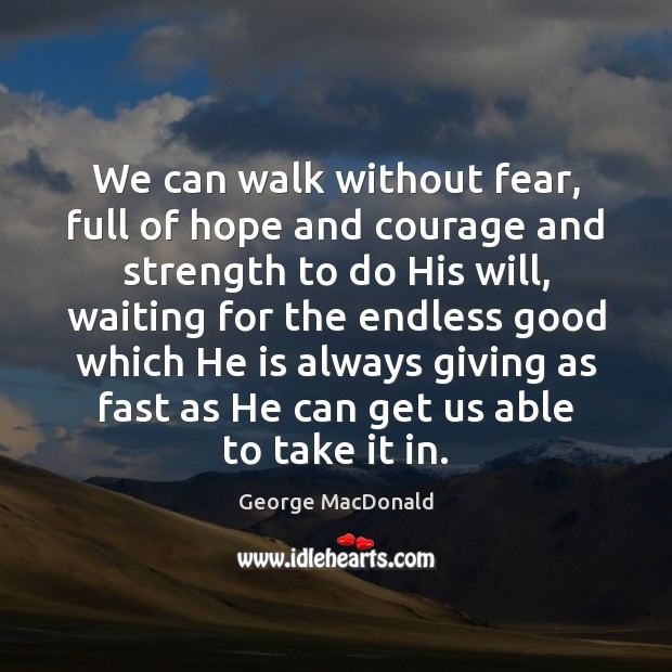 We can walk without fear, full of hope and courage and strength Image