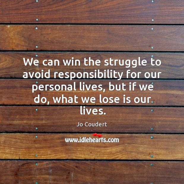 We can win the struggle to avoid responsibility for our personal lives, Jo Coudert Picture Quote