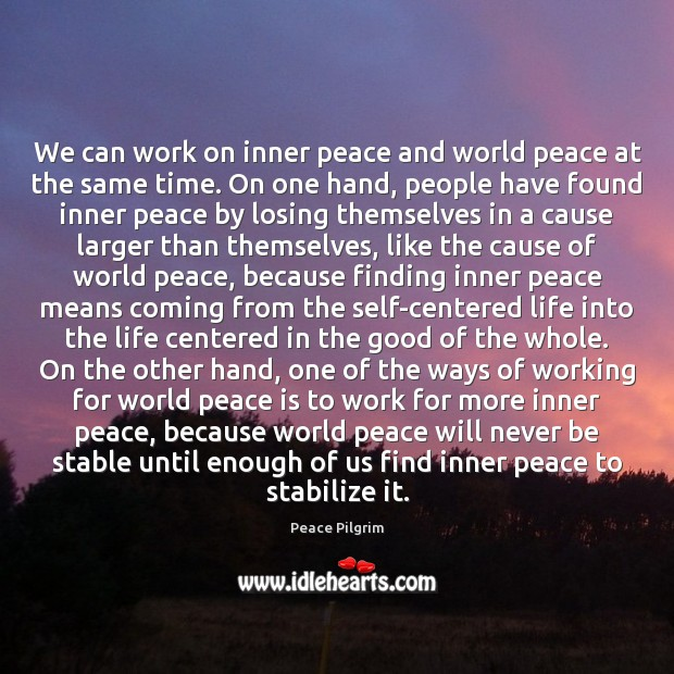 We can work on inner peace and world peace at the same Image
