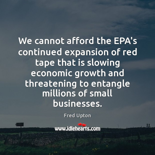 We cannot afford the EPA's continued expansion of red tape that is Image