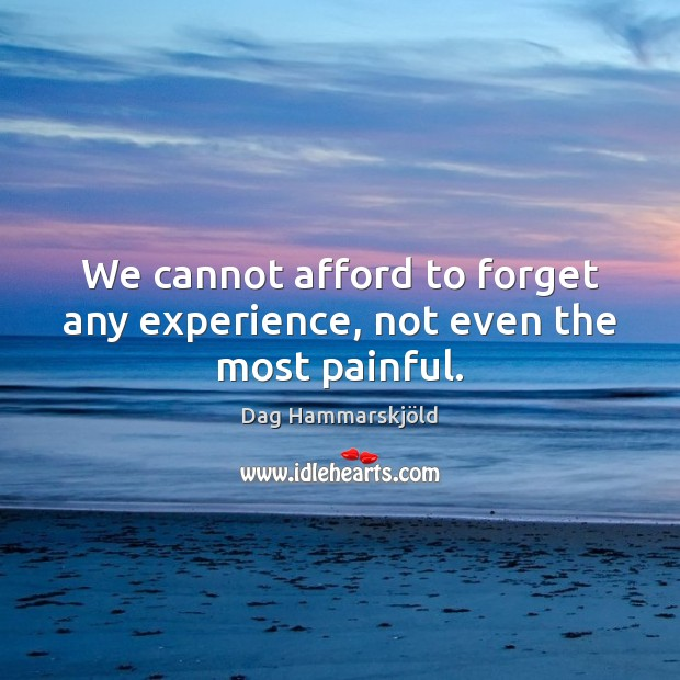 Image, We cannot afford to forget any experience, not even the most painful.