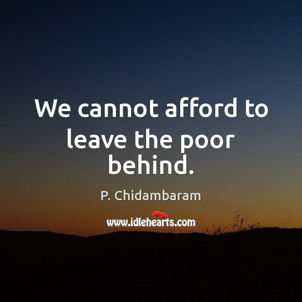 We cannot afford to leave the poor behind. Image