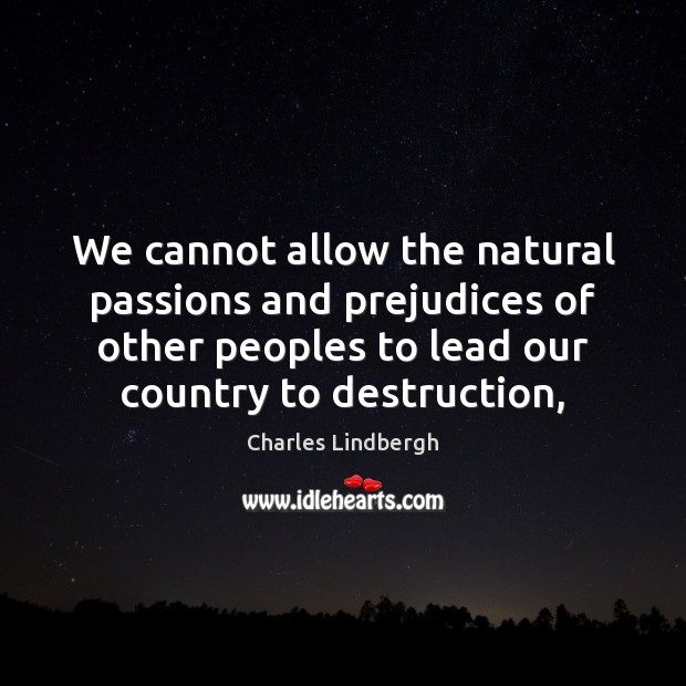 We cannot allow the natural passions and prejudices of other peoples to Image
