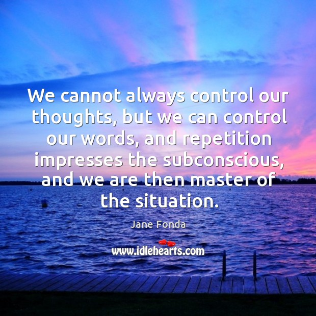Always In Our Thoughts Forever In Our Hearts Quotes: We Cannot Always Control Our Thoughts, But We Can Control