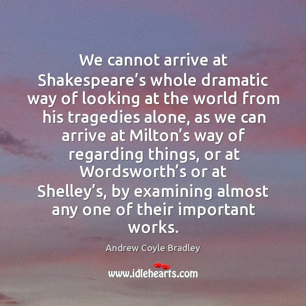 Image, We cannot arrive at shakespeare's whole dramatic way of looking at the world from his tragedies alone