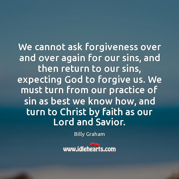 Image, We cannot ask forgiveness over and over again for our sins, and