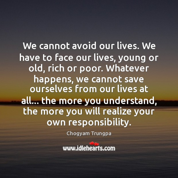 We cannot avoid our lives. We have to face our lives, young Chogyam Trungpa Picture Quote