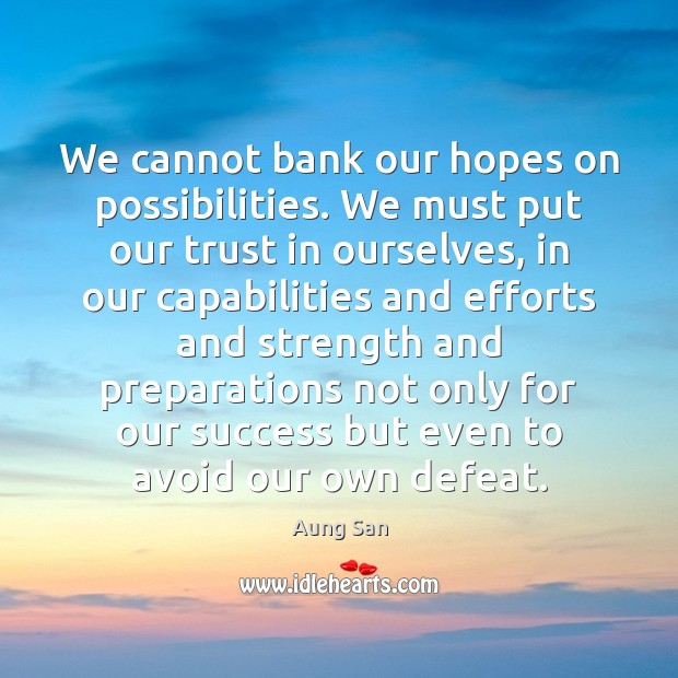 Image, We cannot bank our hopes on possibilities. We must put our trust