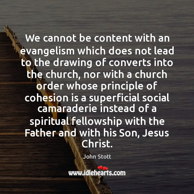 Image, We cannot be content with an evangelism which does not lead to