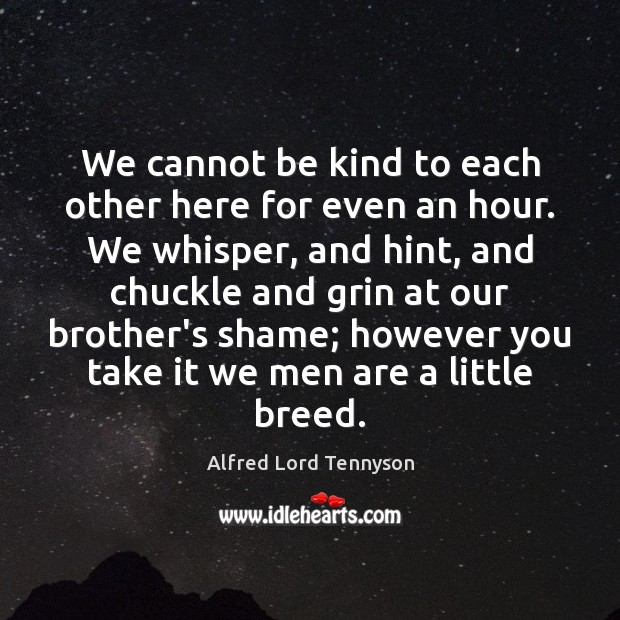 Image, We cannot be kind to each other here for even an hour.