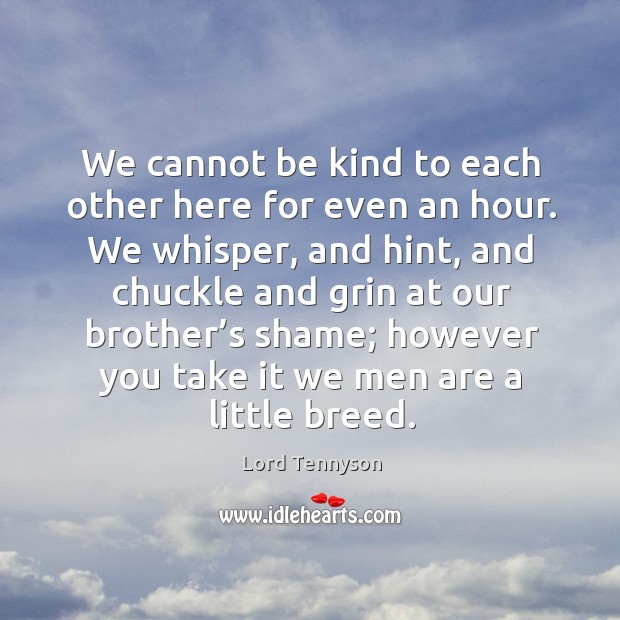 We cannot be kind to each other here for even an hour. Image