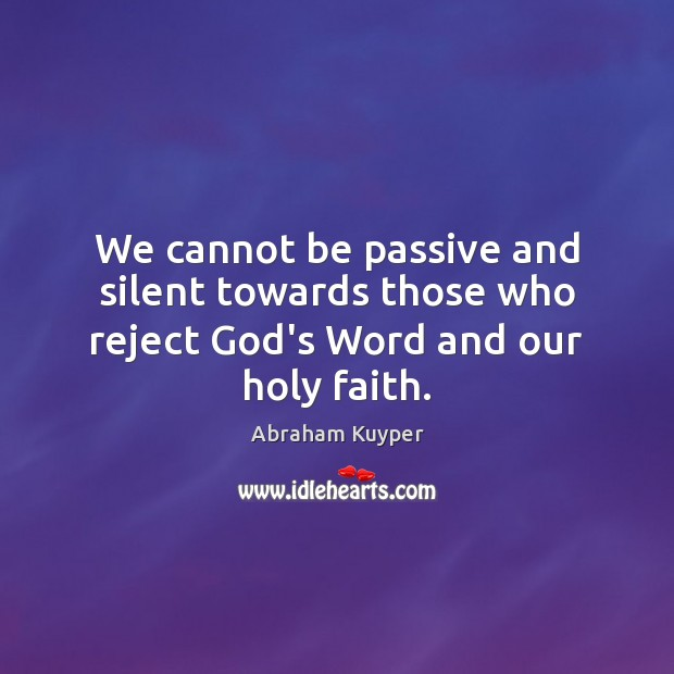 Image, We cannot be passive and silent towards those who reject God's Word and our holy faith.