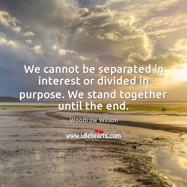 Image, We cannot be separated in interest or divided in purpose. We stand together until the end.