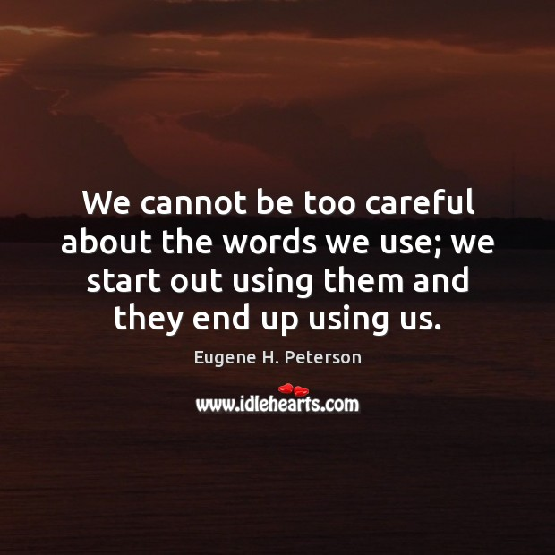We cannot be too careful about the words we use; we start Image