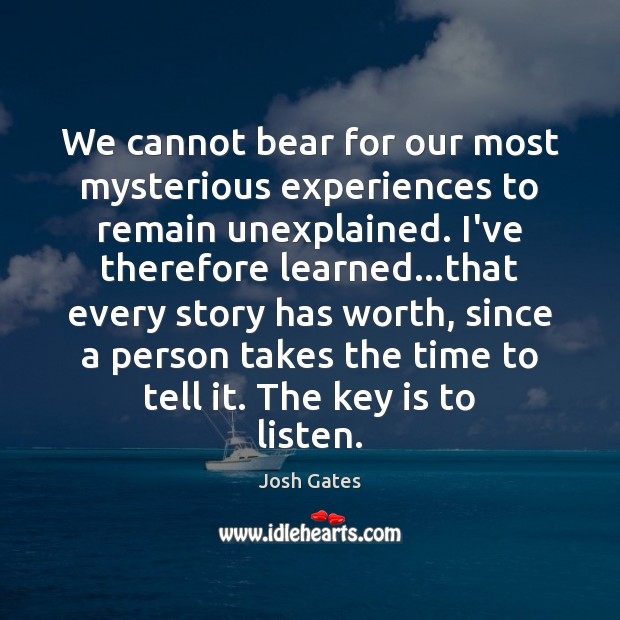 We cannot bear for our most mysterious experiences to remain unexplained. I've Image