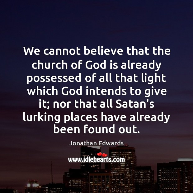 We cannot believe that the church of God is already possessed of Jonathan Edwards Picture Quote