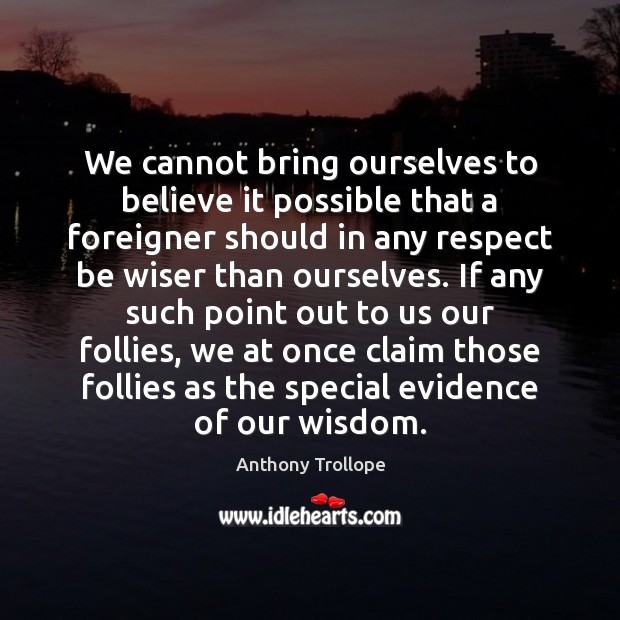 We cannot bring ourselves to believe it possible that a foreigner should Image