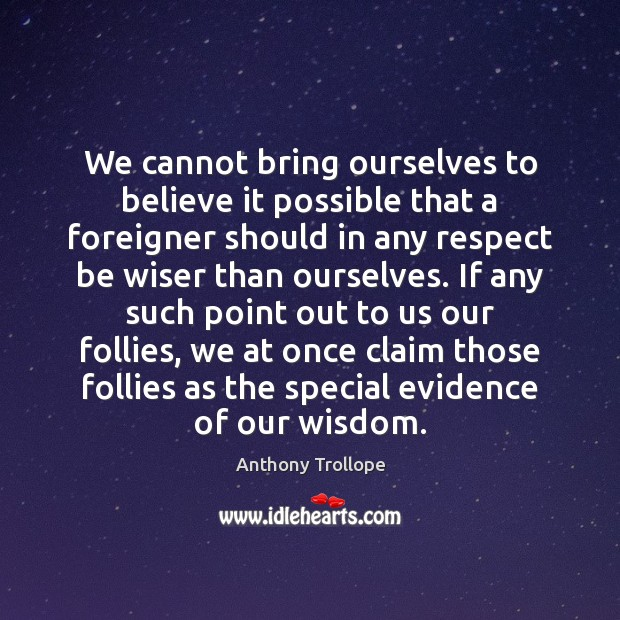 Image, We cannot bring ourselves to believe it possible that a foreigner should
