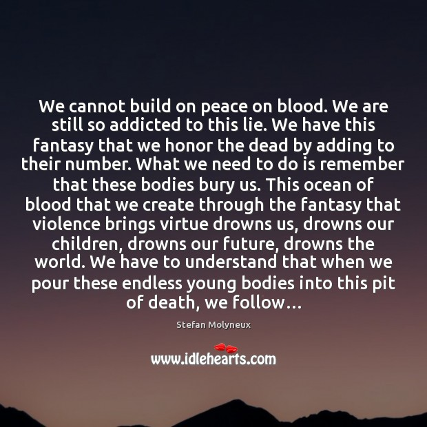 We cannot build on peace on blood. We are still so addicted Stefan Molyneux Picture Quote