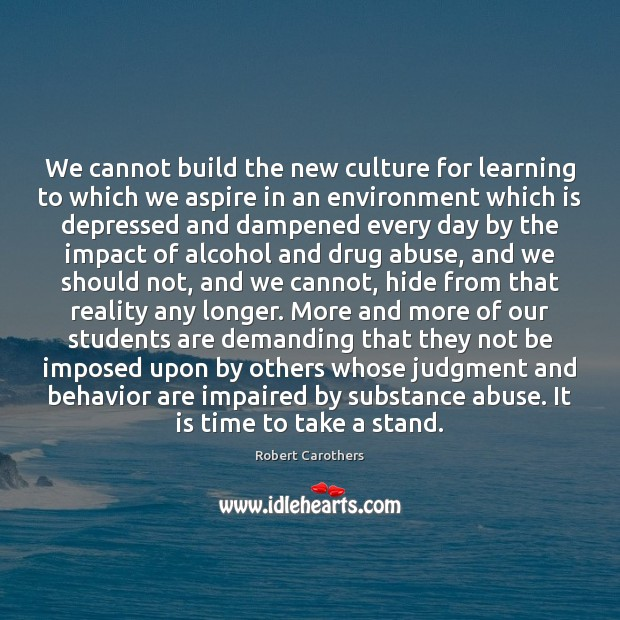 We cannot build the new culture for learning to which we aspire Behavior Quotes Image