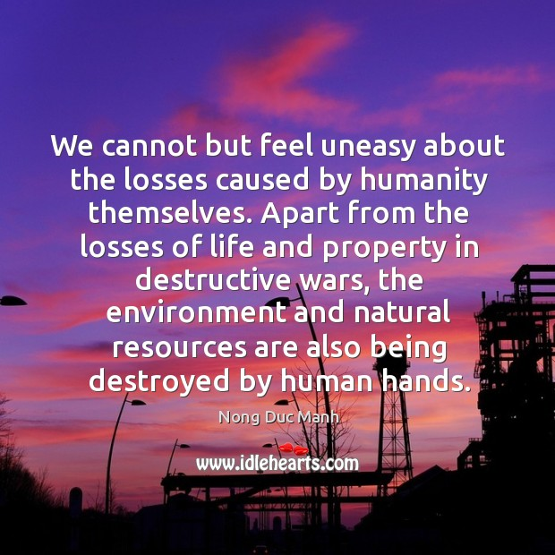 We cannot but feel uneasy about the losses caused by humanity themselves. Image