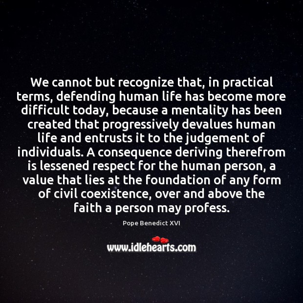 We cannot but recognize that, in practical terms, defending human life has Coexistence Quotes Image
