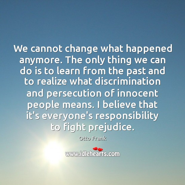 Image, We cannot change what happened anymore. The only thing we can do