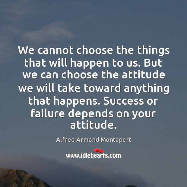 Image, We cannot choose the things that will happen to us. But we