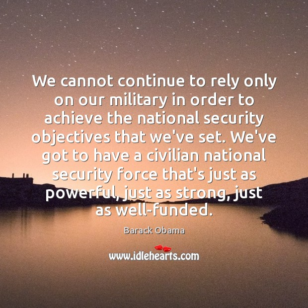 We cannot continue to rely only on our military in order to Image