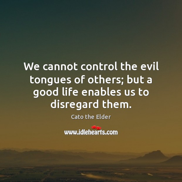 We cannot control the evil tongues of others; but a good life Image