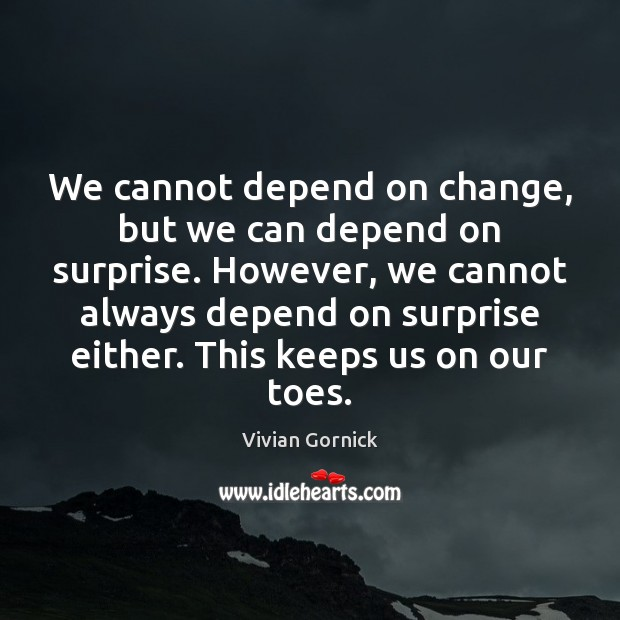 We cannot depend on change, but we can depend on surprise. However, Image
