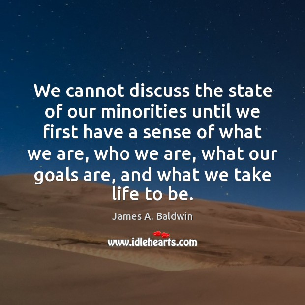 James A. Baldwin Picture Quote image saying: We cannot discuss the state of our minorities until we first have