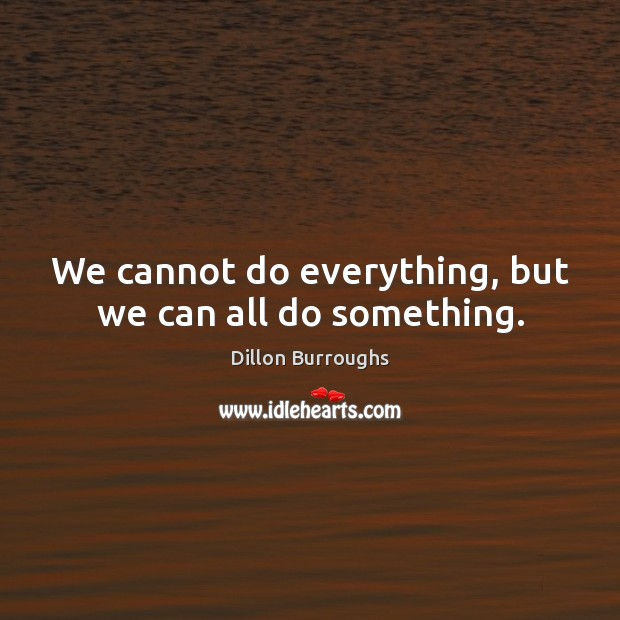We cannot do everything, but we can all do something. Image