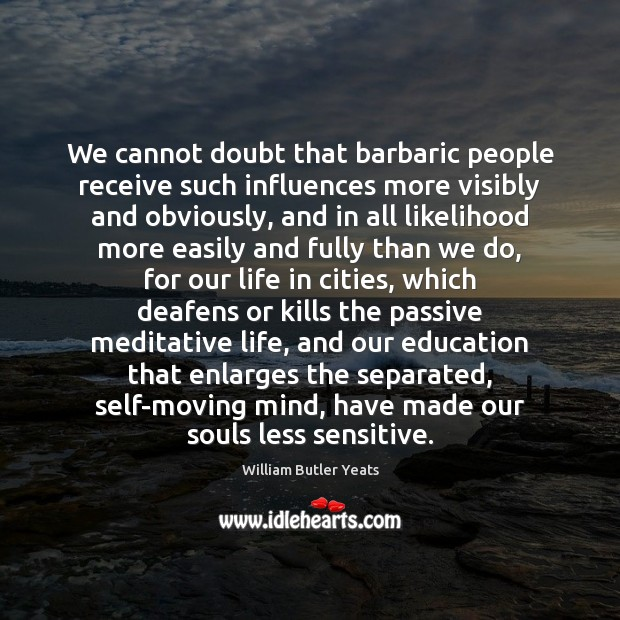 Image, We cannot doubt that barbaric people receive such influences more visibly and
