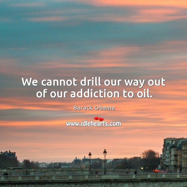 Image, We cannot drill our way out of our addiction to oil.