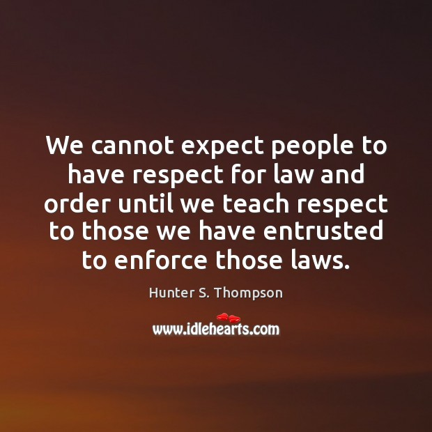 We cannot expect people to have respect for law and order until Image