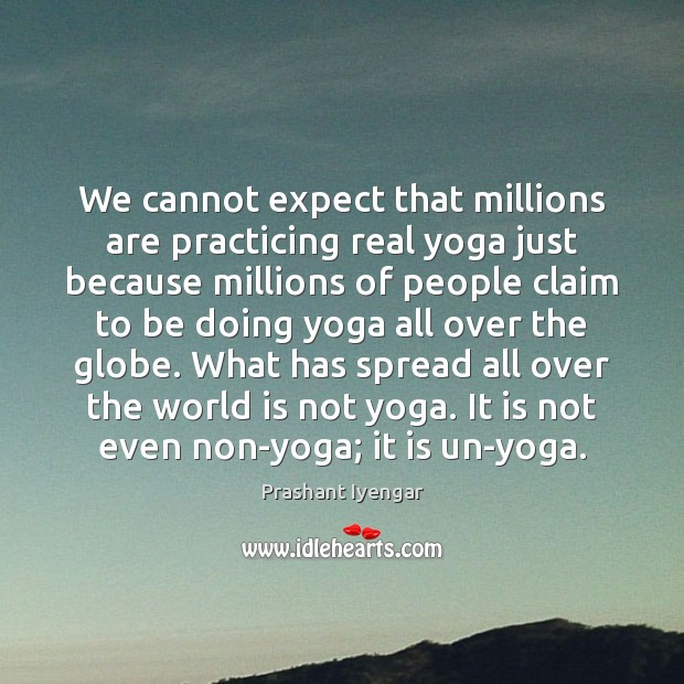 We cannot expect that millions are practicing real yoga just because millions Image