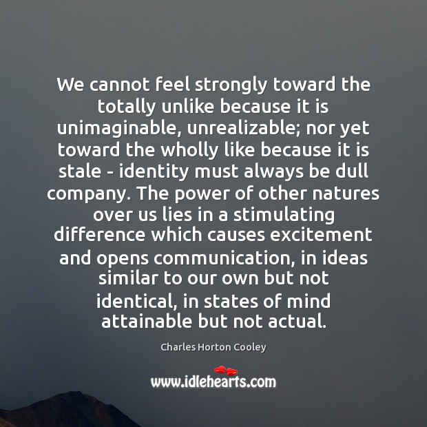 We cannot feel strongly toward the totally unlike because it is unimaginable, Image