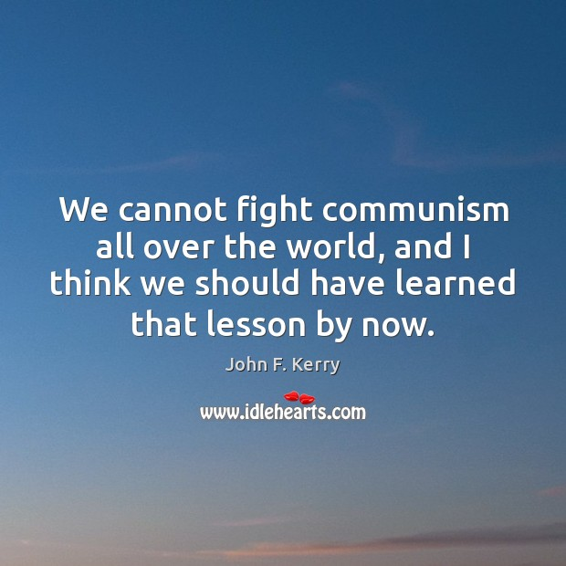 Image, We cannot fight communism all over the world, and I think we
