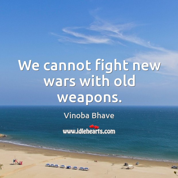 Image, We cannot fight new wars with old weapons.
