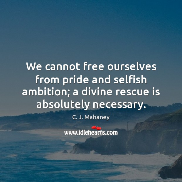 Image, We cannot free ourselves from pride and selfish ambition; a divine rescue
