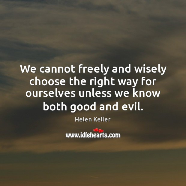 We cannot freely and wisely choose the right way for ourselves unless Image