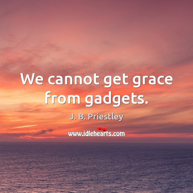 Image, We cannot get grace from gadgets.