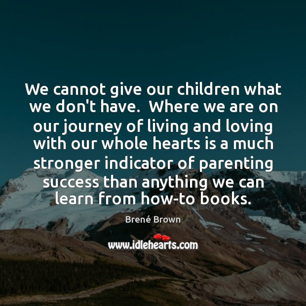 Image, We cannot give our children what we don't have.  Where we are