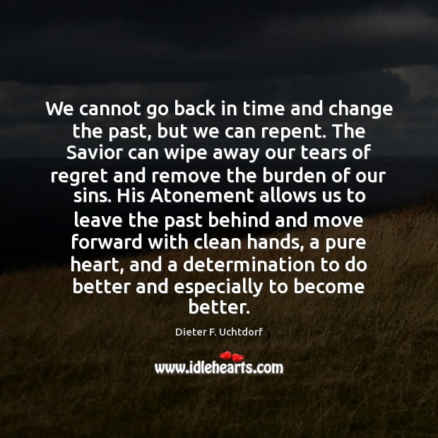 Image, We cannot go back in time and change the past, but we