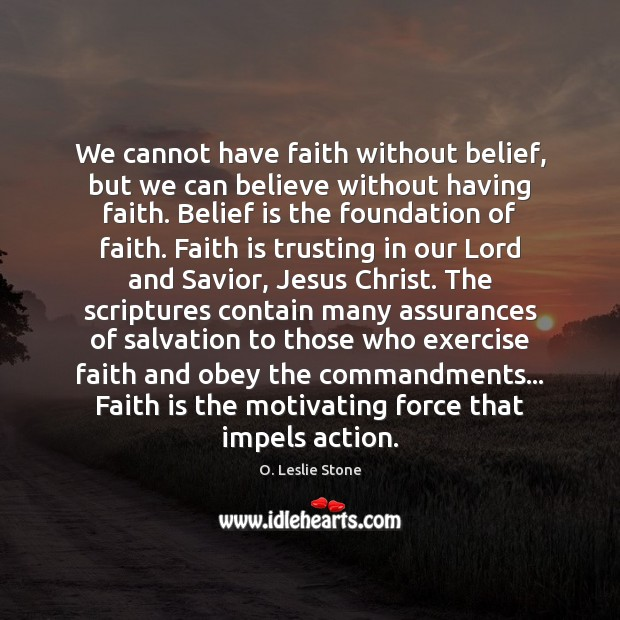 We cannot have faith without belief, but we can believe without having Belief Quotes Image