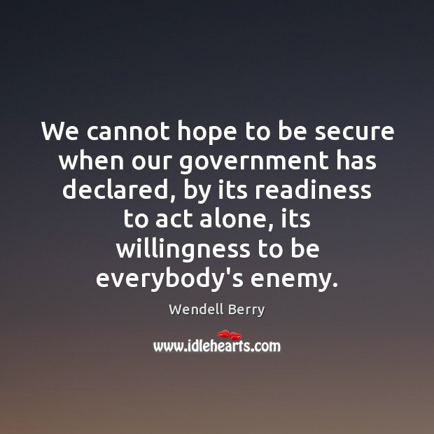 We cannot hope to be secure when our government has declared, by Image
