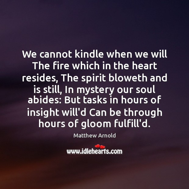 We cannot kindle when we will The fire which in the heart Matthew Arnold Picture Quote