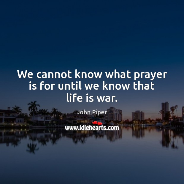 We cannot know what prayer is for until we know that life is war. Image