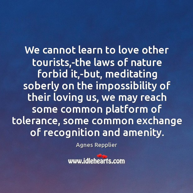 We cannot learn to love other tourists,-the laws of nature forbid Image